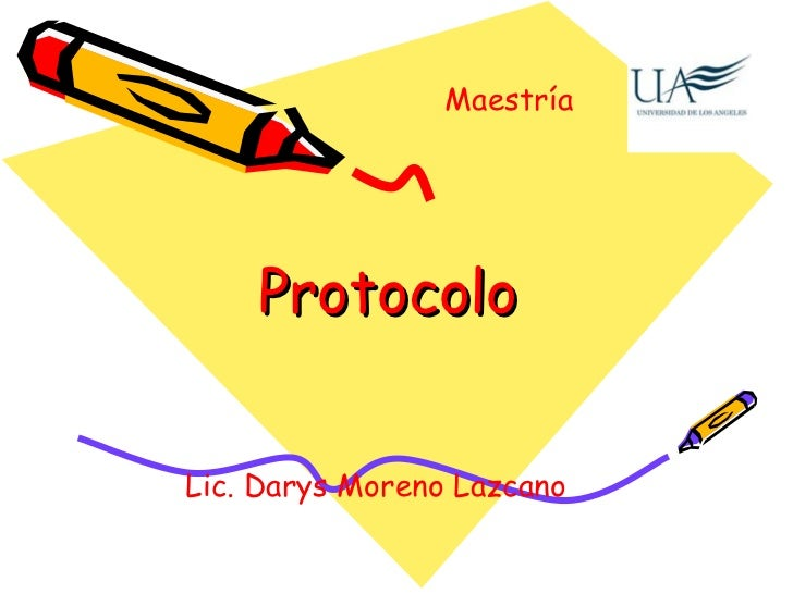 Protocolo  Lic. Darys Moreno Lazcano  Maestría