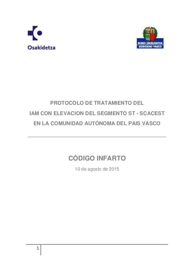 PROTOCOLO SCACEST RED BIHOTZEZ 2015 1 PROTOCOLO DE TRATAMIENTO DEL IAM CON ELEVACION DEL SEGMENTO ST - SCACEST EN LA COMUN...