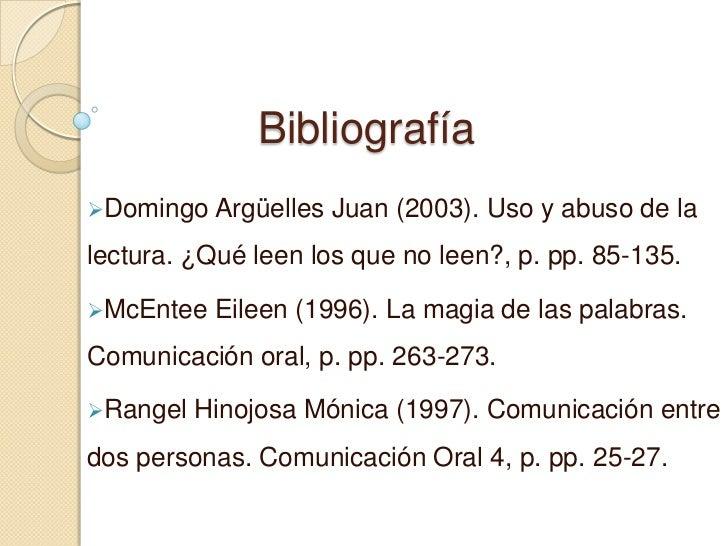 BibliografíaDomingo Argüelles   Juan (2003). Uso y abuso de lalectura. ¿Qué leen los que no leen?, p. pp. 85-135.McEntee...