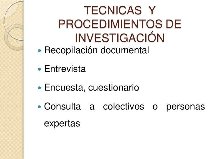 TECNICAS Y       PROCEDIMIENTOS DE         INVESTIGACIÓN   Recopilación documental   Entrevista   Encuesta, cuestionari...