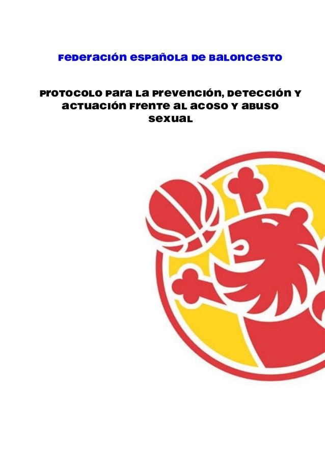 FEDERACIÓN ESPAÑOLA DE BALONCESTO PROTOCOLO PARA LA PREVENCIÓN, DETECCIÓN Y ACTUACIÓN FRENTE AL ACOSO Y ABUSO SEXUAL