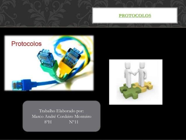 PROTOCOLOS Trabalho Elaborado por: Marco André Cordeiro Monteiro 8ºH Nº11