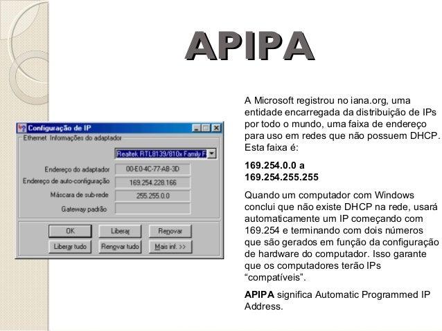 APIPA A Microsoft registrou no iana.org, uma entidade encarregada da distribuição de IPs por todo o mundo, uma faixa de en...