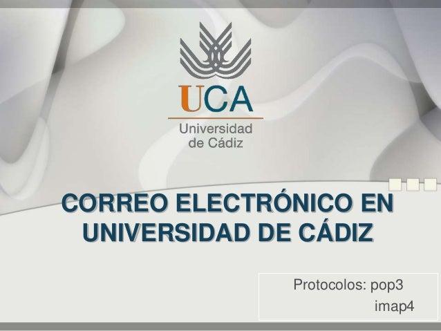 CORREO ELECTRÓNICO EN UNIVERSIDAD DE CÁDIZ Protocolos: pop3 imap4