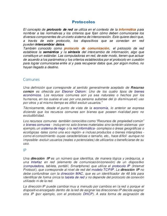 Protocolos El concepto de protocolo de red se utiliza en el contexto de la informática para nombrar a las normativas y los...