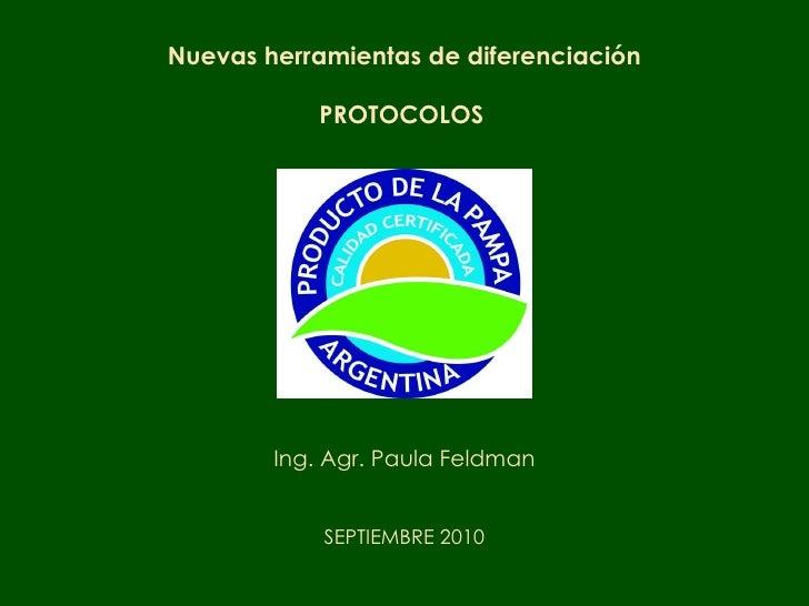 Nuevas herramientas de diferenciación PROTOCOLOS   Ing. Agr. Paula Feldman SEPTIEMBRE 2010