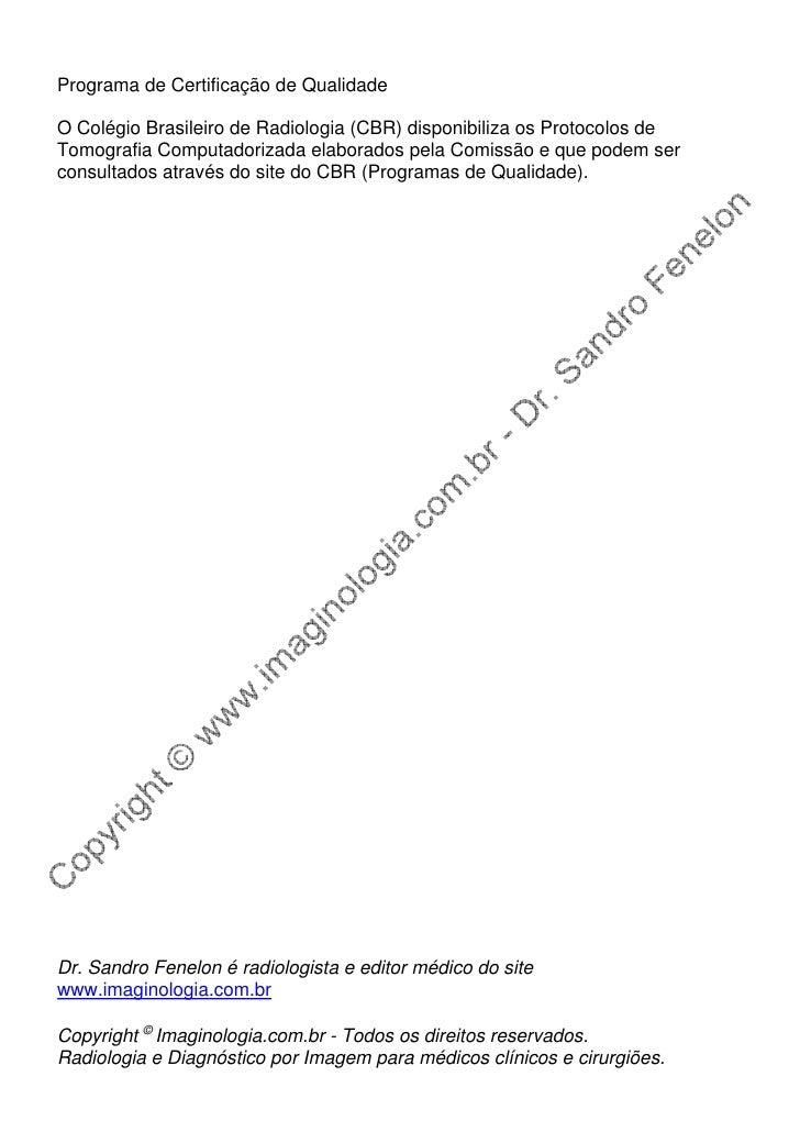 Programa de Certificação de Qualidade  O Colégio Brasileiro de Radiologia (CBR) disponibiliza os Protocolos de Tomografia ...