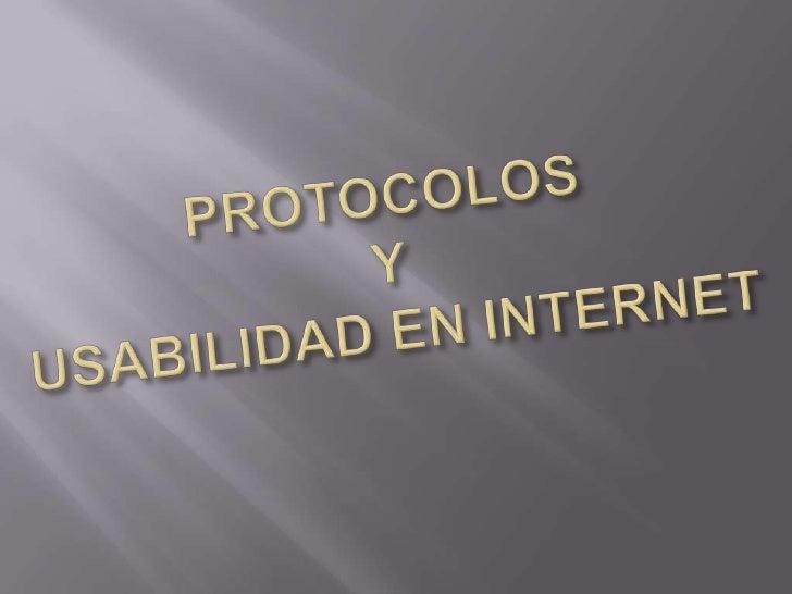 PROTOCOLOS Y USABILIDAD EN INTERNET<br />