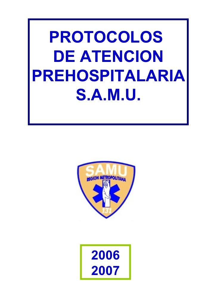PROTOCOLOS  DE ATENCION PREHOSPITALARIA S.A.M.U. 2006 2007