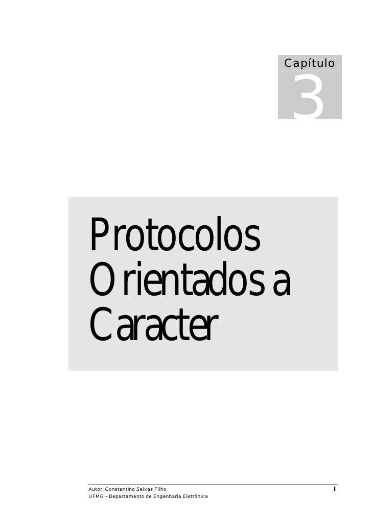 3                                                Capítulo     Protocolos Orientados a Caracter   Autor: Constantino Seixas...
