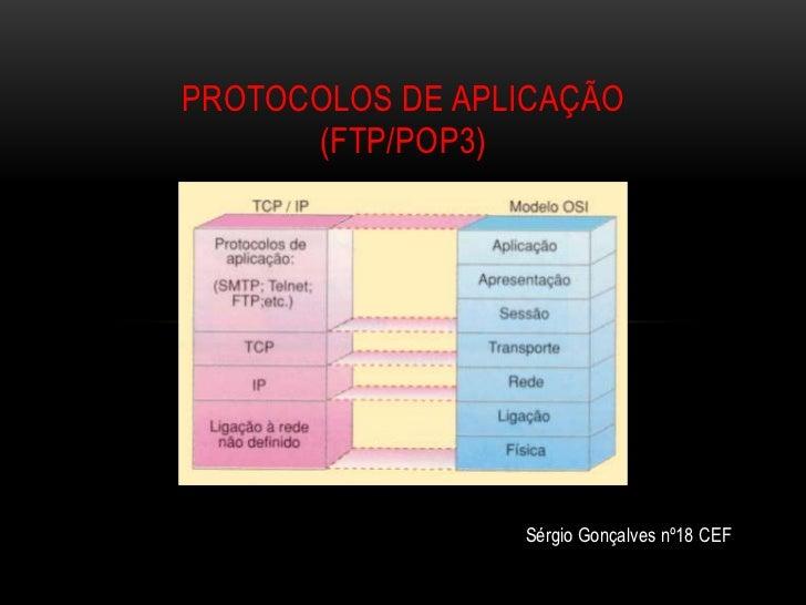 PROTOCOLOS DE APLICAÇÃO      (FTP/POP3)                 Sérgio Gonçalves nº18 CEF