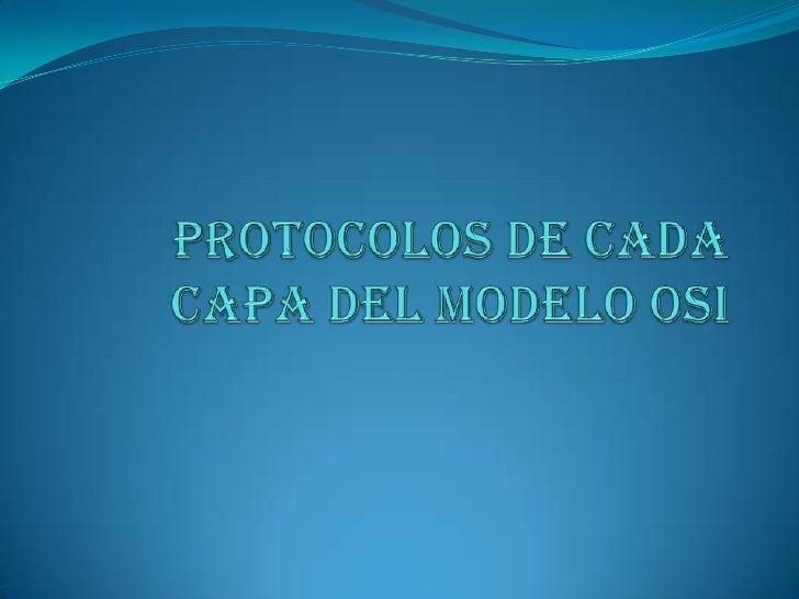 Introducción En la siguiente presentación les mostraremos los diferentes protocolos que contienen la 7 capas del modelo O...