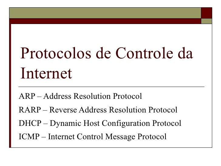 Protocolos de Controle da Internet ARP – Address Resolution Protocol RARP – Reverse Address Resolution Protocol DHCP – Dyn...