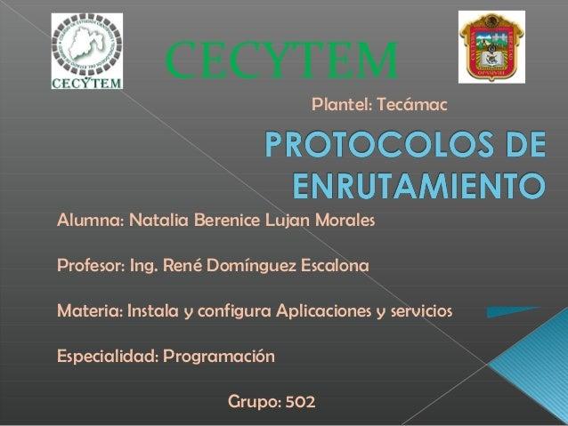CECYTEM Plantel: Tecámac Alumna: Natalia Berenice Lujan Morales Profesor: Ing. René Domínguez Escalona Materia: Instala y ...
