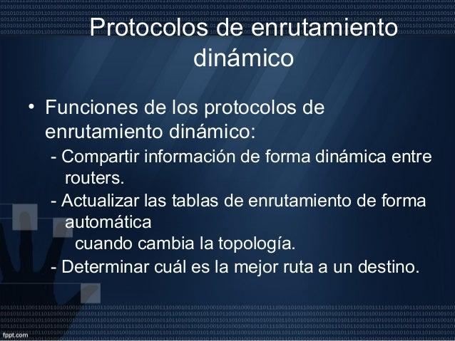 Componentes de los protocolos de enrutamiento dinámico • Estructuras de datos: Algunos protocolos de enrutamiento usan tab...