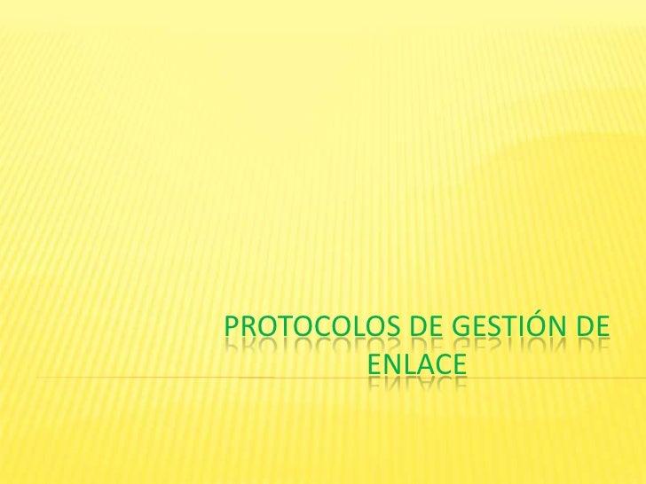 PROTOCOLOS DE GESTIÓN DE ENLACE<br />