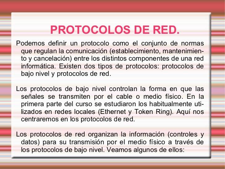 PROTOCOLOS DE RED. Podemos definir un protocolo como el conjunto de normas que regulan la comunicación (establecimiento, m...