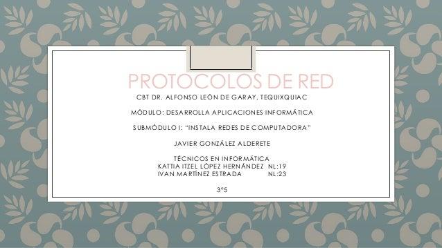 """PROTOCOLOS DE RED CBT DR. ALFONSO LEÓN DE GARAY, TEQUIXQUIAC MÓDULO: DESARROLLA APLICACIONES INFORMÁTICA SUBMÓDULO I: """"INS..."""