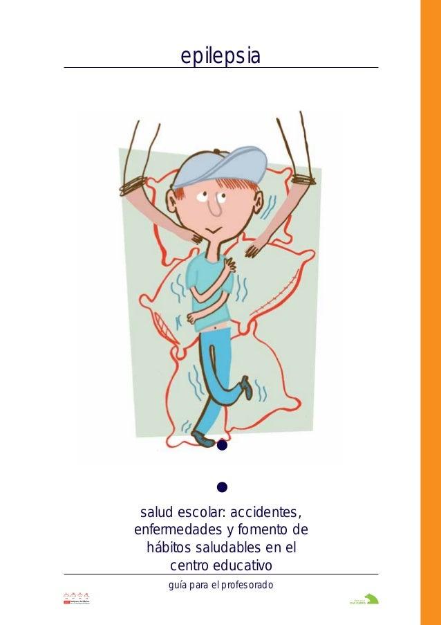 epilepsia salud escolar: accidentes, enfermedades y fomento de hábitos saludables en el centro educativo guía para el prof...
