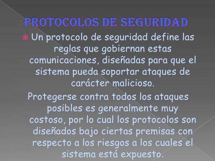 PROTOCOLOS DE SEGURIDAD<br />Un protocolo de seguridad define las reglas que gobiernan estas comunicaciones, diseñadas par...