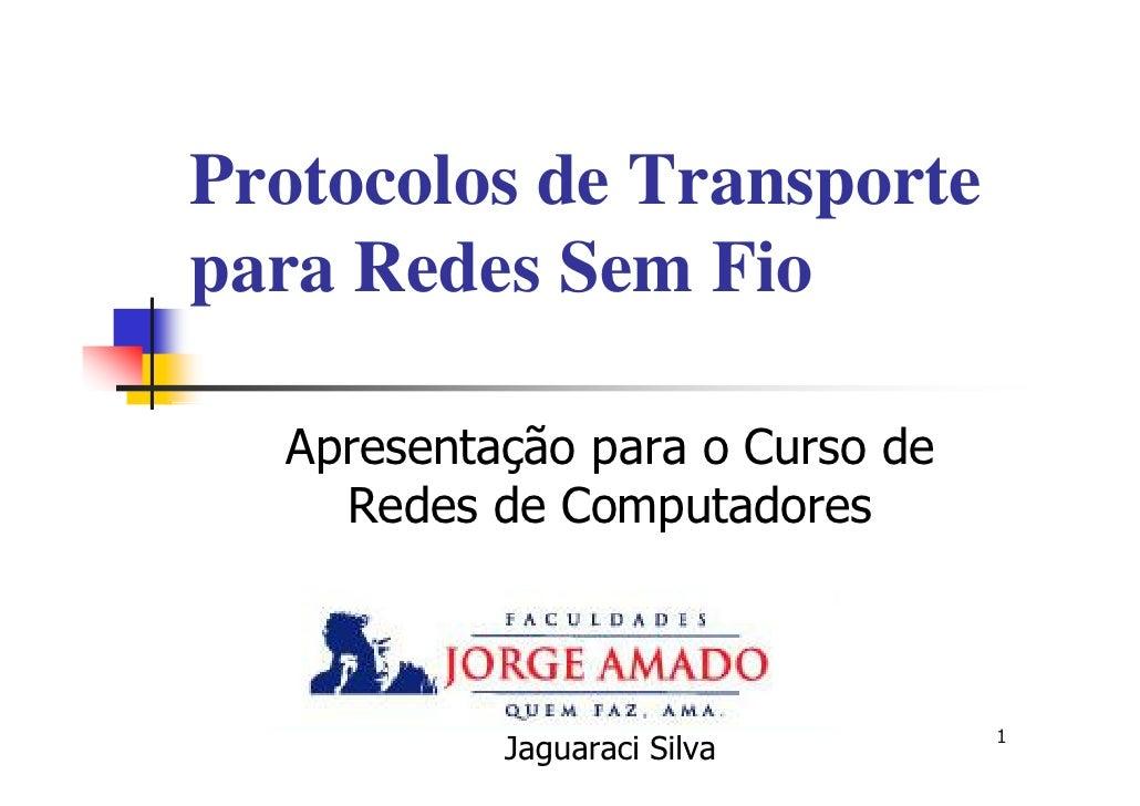 Protocolos de Transporte para Redes Sem Fio    Apresentação para o Curso de     Redes de Computadores                     ...