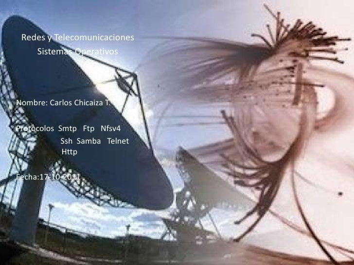 Redes y Telecomunicaciones<br />Sistemas Operativos <br />Nombre: Carlos Chicaiza T.<br />Protocolos  Smtp   Ftp   Nfsv4  ...