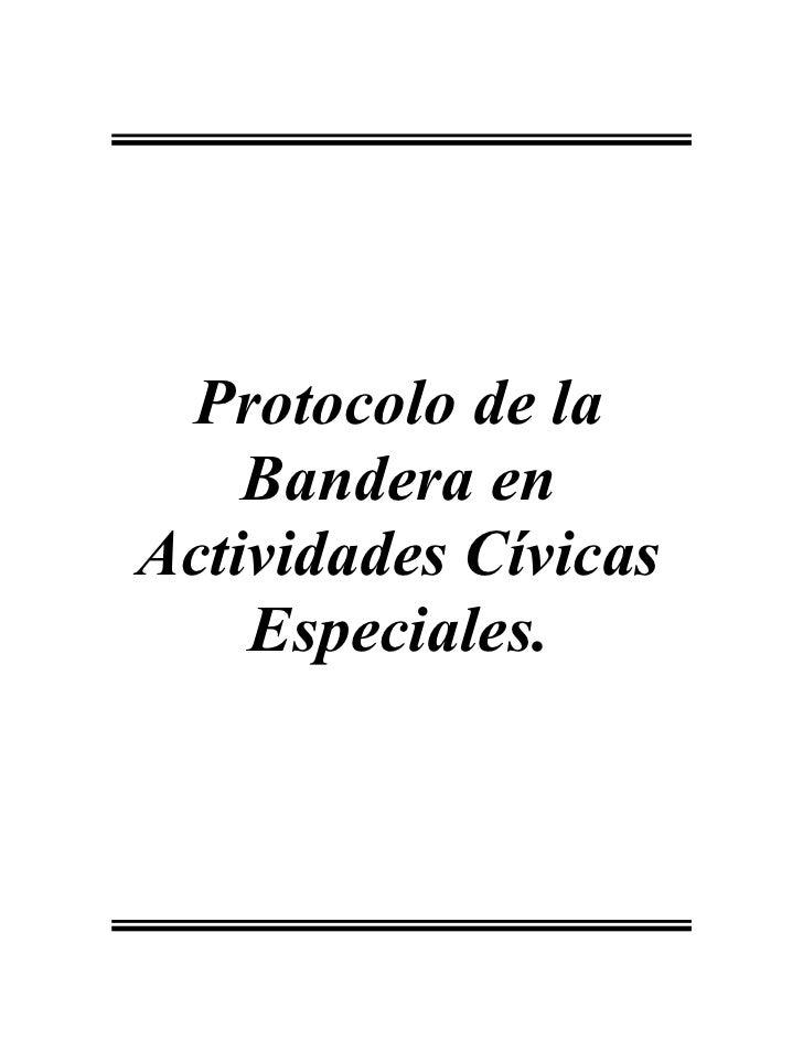 Protocolo de la     Bandera en Actividades Cívicas     Especiales.