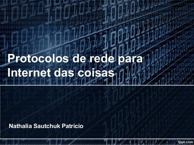 Protocolos de rede para Internet das coisas Nathalia Sautchuk Patrício