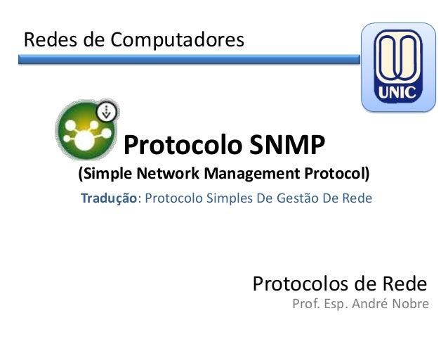 Redes de Computadores  Protocolo SNMP (Simple Network Management Protocol) Tradução: Protocolo Simples De Gestão De Rede  ...