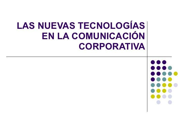 LAS NUEVAS TECNOLOGÍAS EN LA COMUNICACIÓN CORPORATIVA