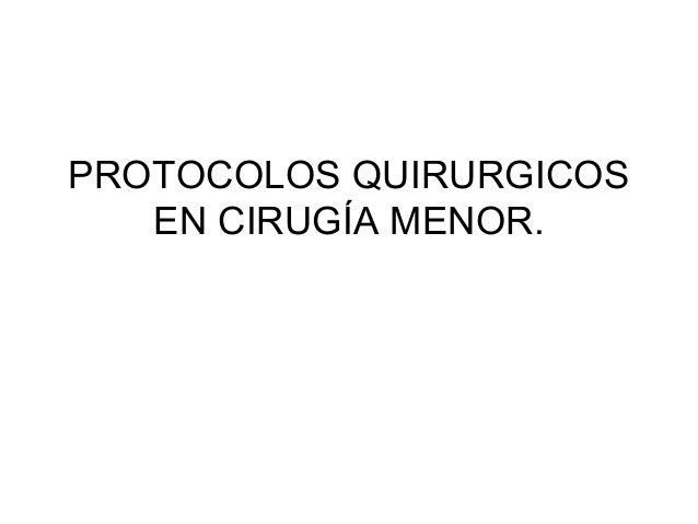 PROTOCOLOS QUIRURGICOS EN CIRUGÍA MENOR.