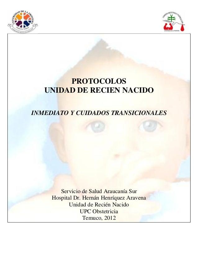 PROTOCOLOS UNIDAD DE RECIEN NACIDO INMEDIATO Y CUIDADOS TRANSICIONALES Servicio de Salud Araucanía Sur Hospital Dr. Hernán...