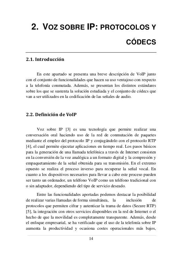 14 2. VOZ SOBRE IP: PROTOCOLOS Y CÓDECS 2.1. Introducción En este apartado se presenta una breve descripción de VoIP junto...