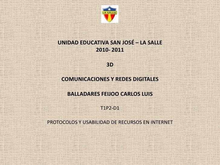 UNIDAD EDUCATIVA SAN JOSÉ – LA SALLE2010- 20113DCOMUNICACIONES Y REDES DIGITALESBALLADARES FEIJOO CARLOS LUIST1P2-D1PROTOC...