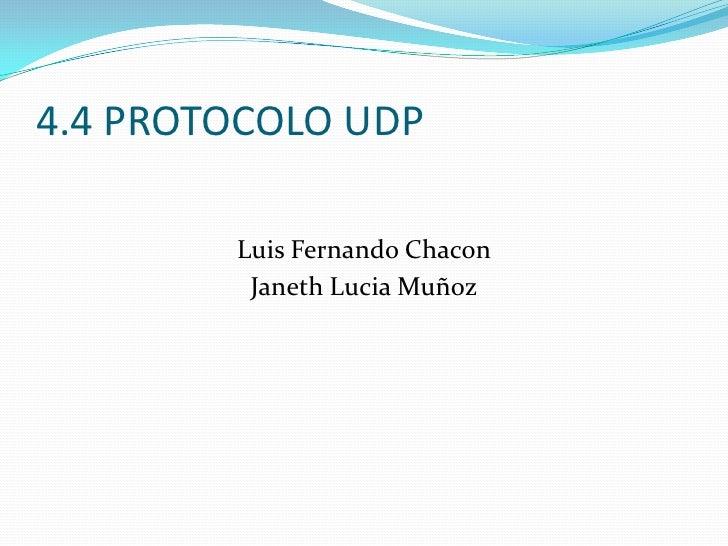 4.4 PROTOCOLO UDP<br />Luis Fernando Chacon<br />Janeth Lucia Muñoz<br />