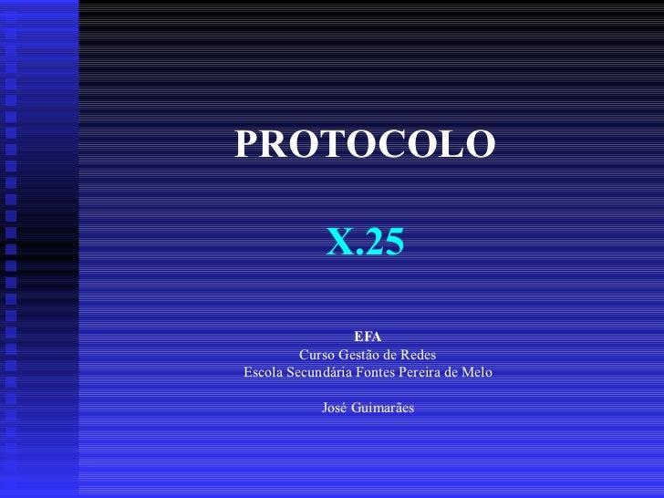 PROTOCOLO X.25 EFA Curso Gestão de Redes Escola Secundária Fontes Pereira de Melo José  Guimarães