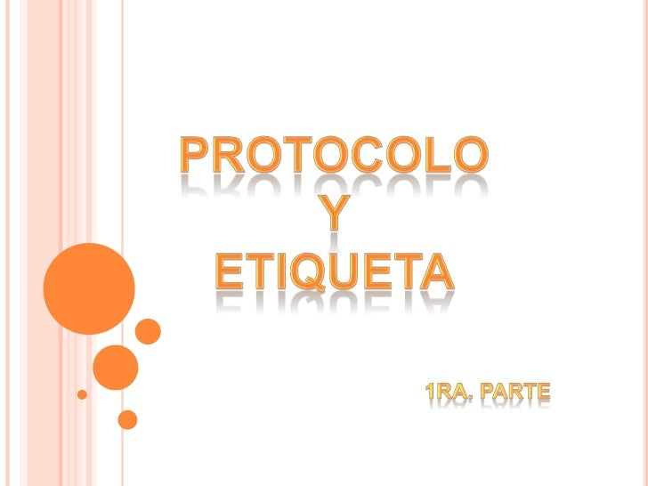 Protocolo <br />y <br />etiqueta<br />1ra. parte<br />