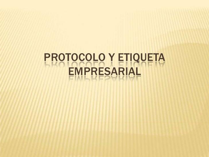 PROTOCOLO Y ETIQUETA EMPRESARIAL<br />