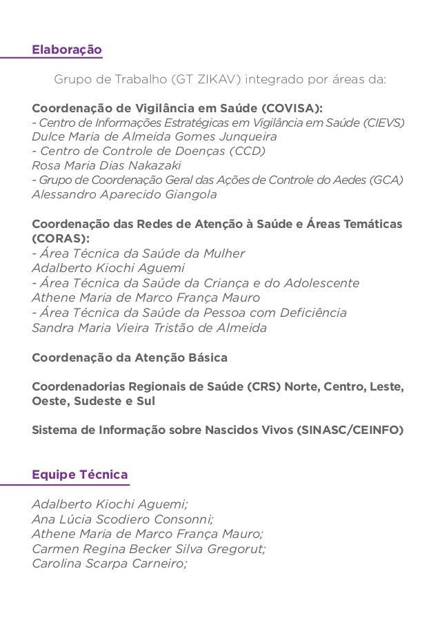 Elaboração Grupo de Trabalho (GT ZIKAV) integrado por áreas da: Coordenação de Vigilância em Saúde (COVISA): - Centro de I...
