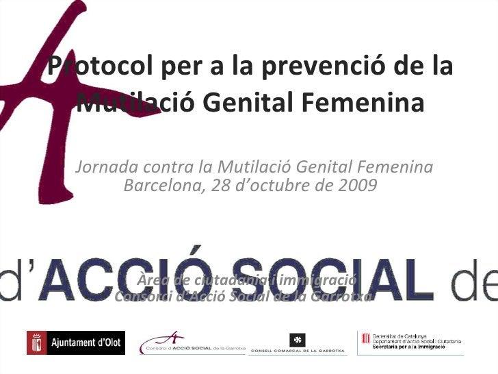 Protocol per a la prevenció de la Mutilació Genital Femenina Àrea de ciutadania i immigració Consorci d'Acció Social de la...