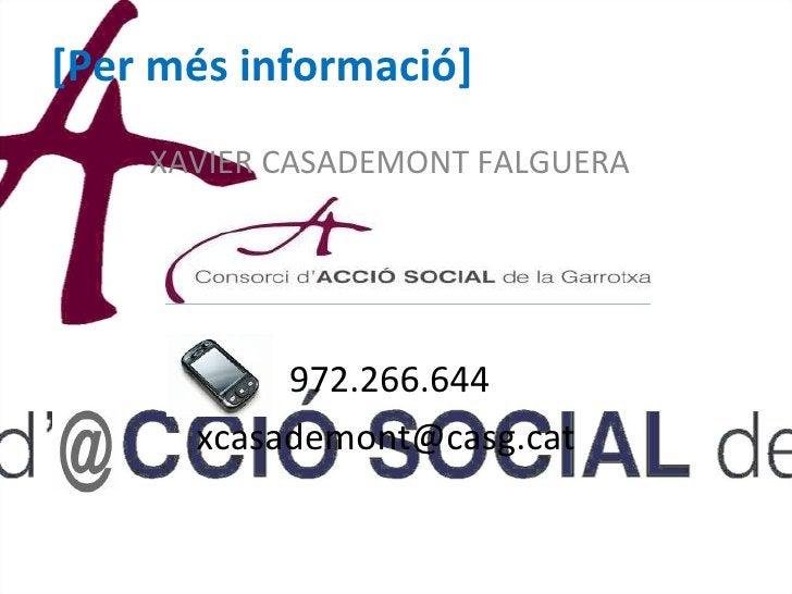 [Per més informació] XAVIER CASADEMONT FALGUERA 972.266.644 [email_address]