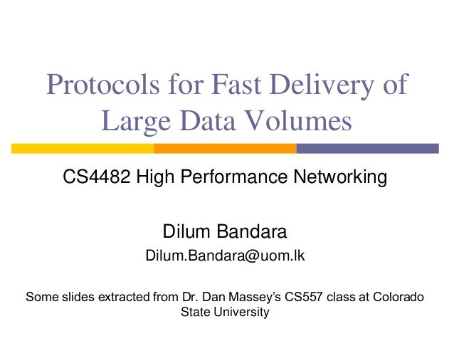 Protocols for Fast Delivery of Large Data Volumes CS4482 High Performance Networking Dilum Bandara Dilum.Bandara@uom.lk So...