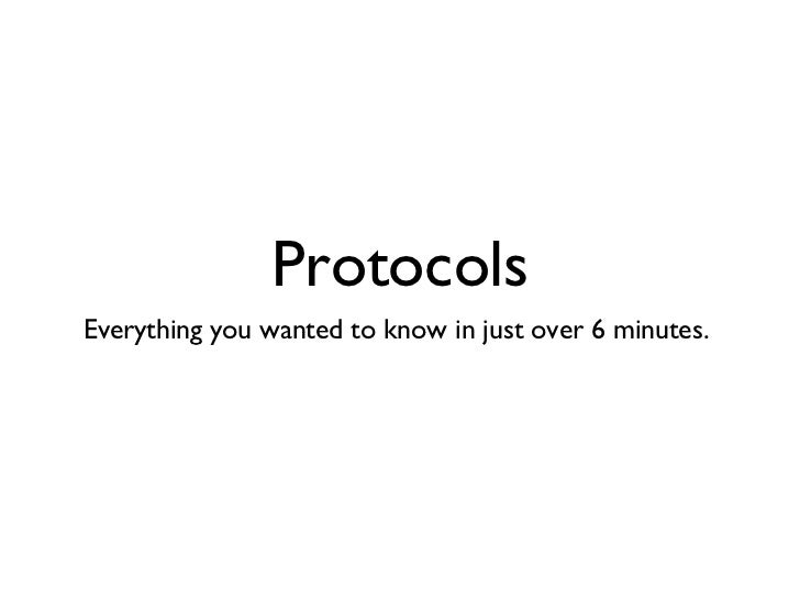 Protocols <ul><li>Everything you wanted to know in just over 6 minutes.  </li></ul>