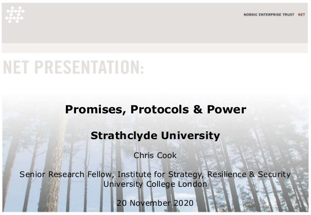 Promises, Protocols & Power Strathclyde University Chris Cook Senior Research Fellow, Institute for Strategy, Resilience &...