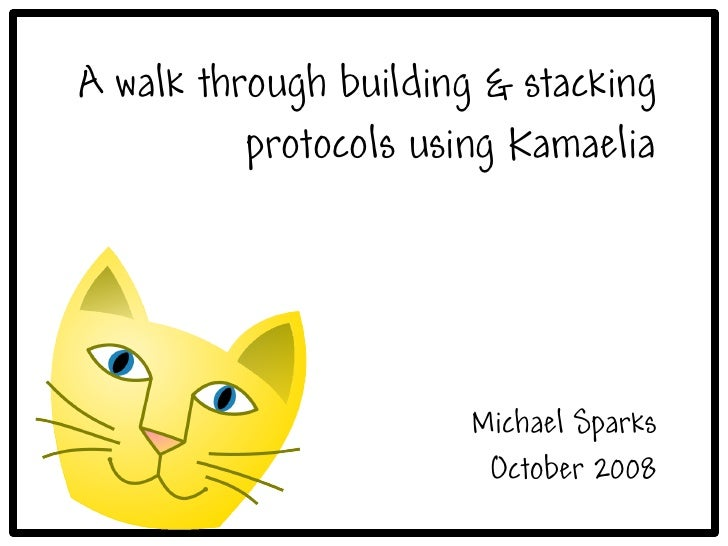A walk through building & stacking           protocols using Kamaelia                            Michael Sparks           ...
