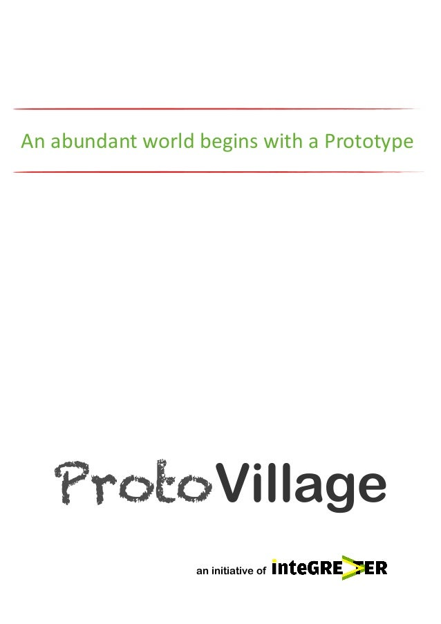 An  abundant  world  begins  with  a  Prototype  ProtoVillage an initiative of