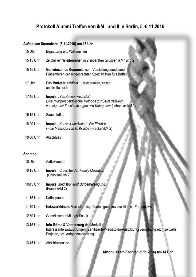 1 Protokoll Alumni Treffen von ikM I und II in Berlin, 5.-6.11.2016 Auftakt am Sonnabend (5.11.2016) um 15 Uhr 15 Uhr Begr...
