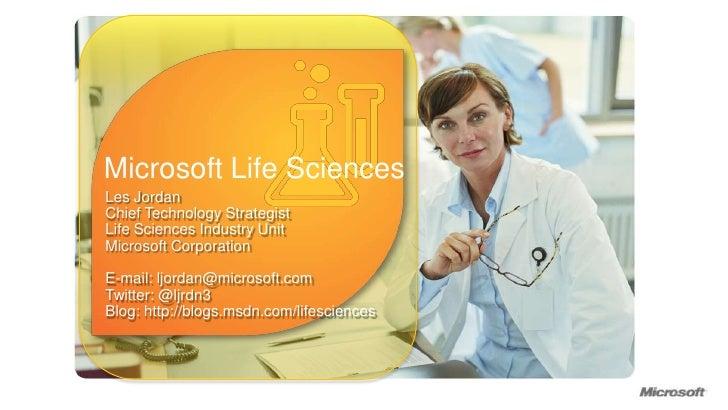 Microsoft Life Sciences<br />Les Jordan<br />Chief Technology Strategist<br />Life Sciences Industry UnitMicrosoft Corpora...
