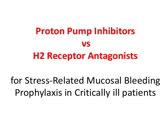 Proton Pump Inhibitors vs H2 Receptor Antagonists for Stress-Related Mucosal Bleeding Prophylaxis in Critically ill patien...