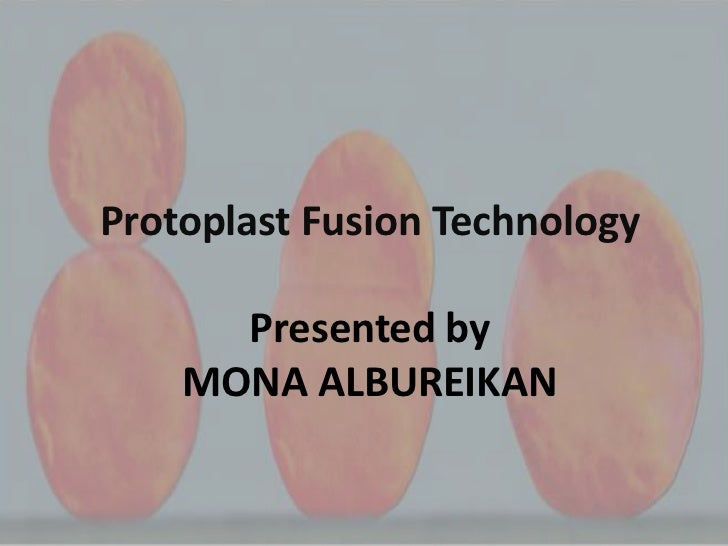 Protoplast Fusion Technology      Presented by    MONA ALBUREIKAN